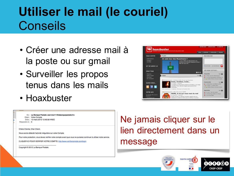17 Utiliser le mail (le couriel) Conseils Créer une adresse mail à la poste ou sur gmail Surveiller les propos tenus dans les mails Hoaxbuster Ne jamais cliquer sur le lien directement dans un message