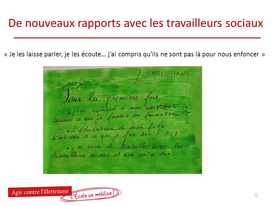 De nouveaux rapports avec les travailleurs sociaux « Je les laisse parler, je les écoute… jai compris quils ne sont pas là pour nous enfoncer » 5