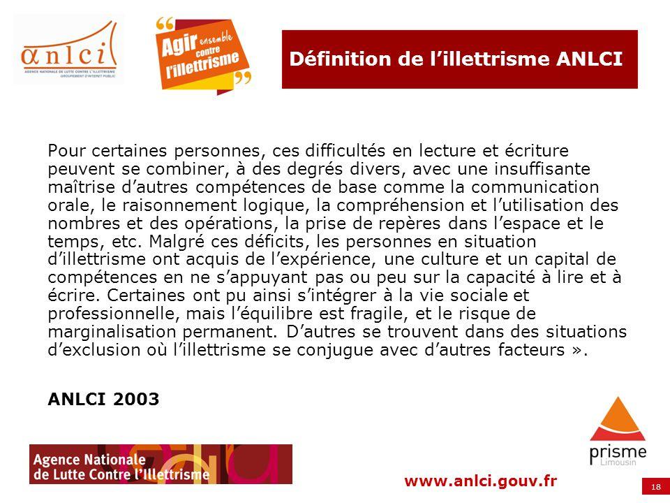 18 www.anlci.gouv.fr Définition de lillettrisme ANLCI Pour certaines personnes, ces difficultés en lecture et écriture peuvent se combiner, à des degr