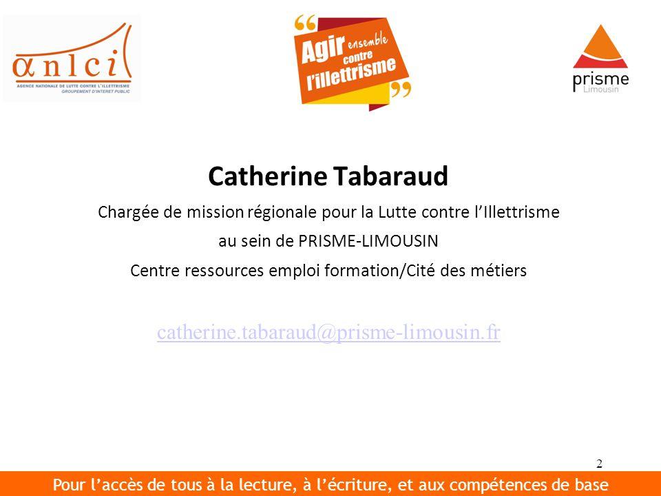 2 Catherine Tabaraud Chargée de mission régionale pour la Lutte contre lIllettrisme au sein de PRISME-LIMOUSIN Centre ressources emploi formation/Cité