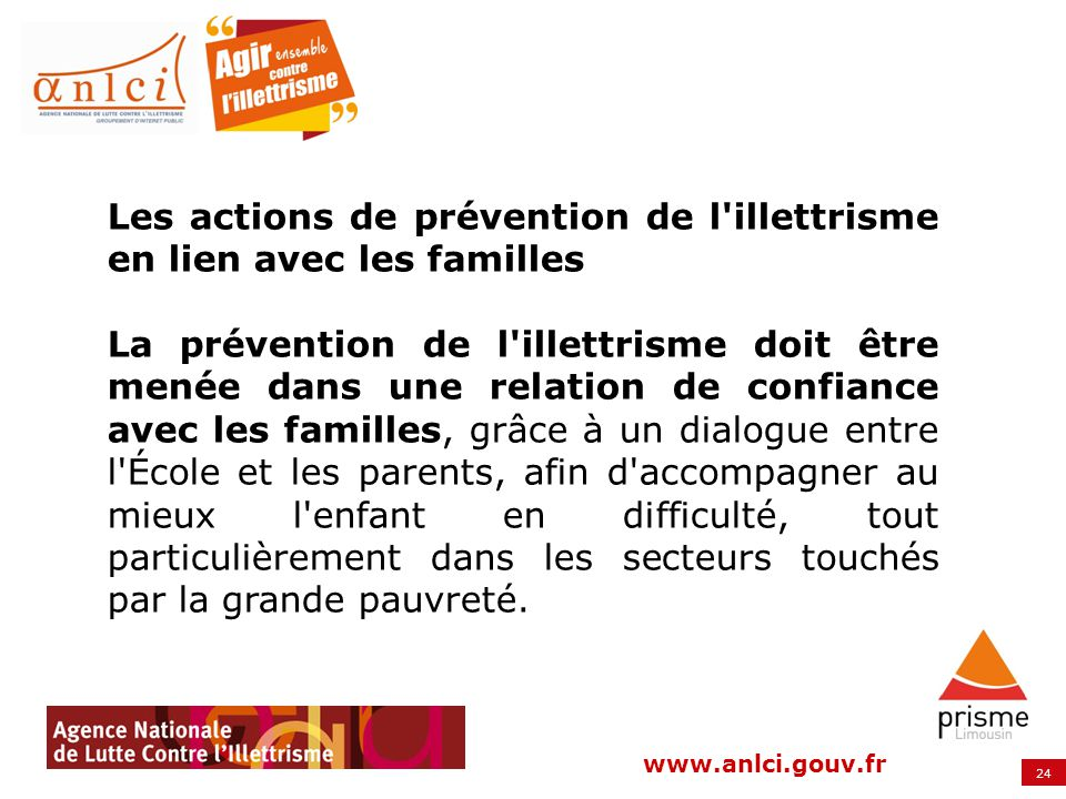 24 www.anlci.gouv.fr Les actions de prévention de l'illettrisme en lien avec les familles La prévention de l'illettrisme doit être menée dans une rela