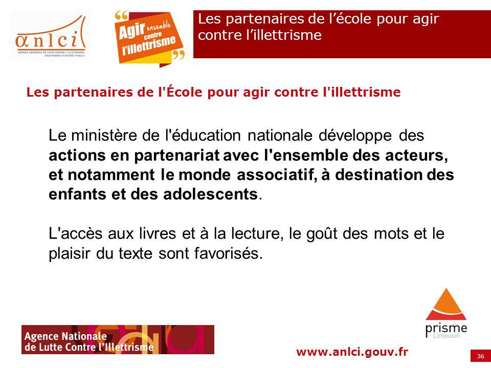 36 www.anlci.gouv.fr Les partenaires de l'École pour agir contre l'illettrisme Le ministère de l'éducation nationale développe des actions en partenar