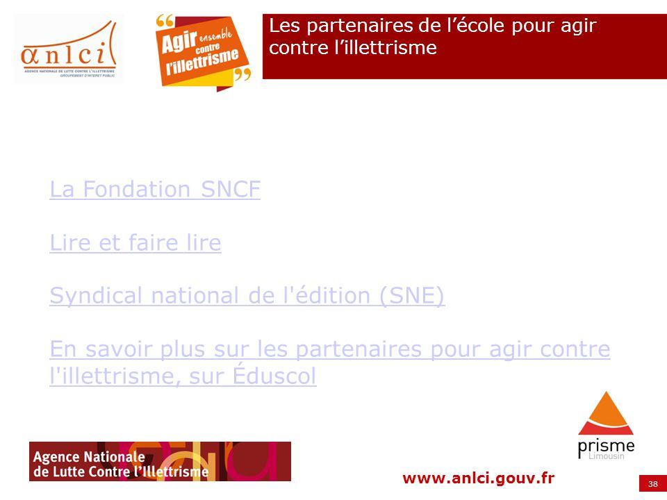 38 www.anlci.gouv.fr Les partenaires de lécole pour agir contre lillettrisme La Fondation SNCF Lire et faire lire Syndical national de l'édition (SNE)