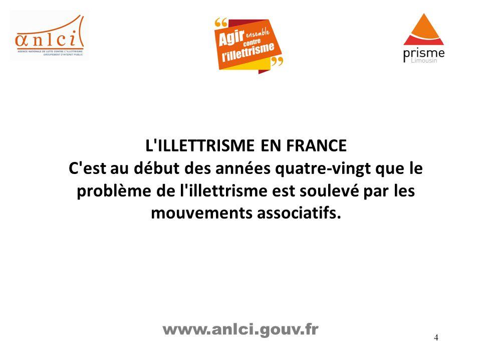 4 L'ILLETTRISME EN FRANCE C'est au début des années quatre-vingt que le problème de l'illettrisme est soulevé par les mouvements associatifs. www.anlc