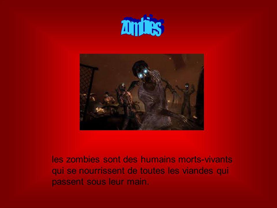 les zombies sont des humains morts-vivants qui se nourrissent de toutes les viandes qui passent sous leur main.