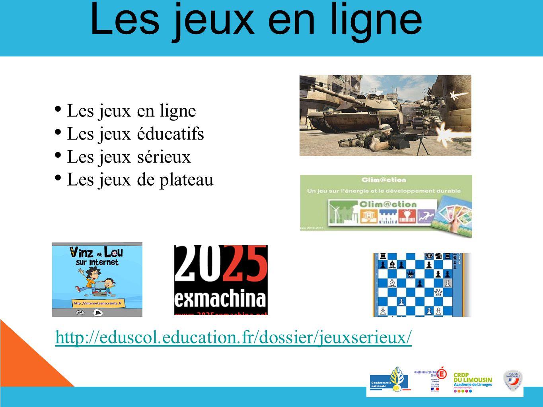 Les jeux en ligne Les jeux éducatifs Les jeux sérieux Les jeux de plateau http://eduscol.education.fr/dossier/jeuxserieux/