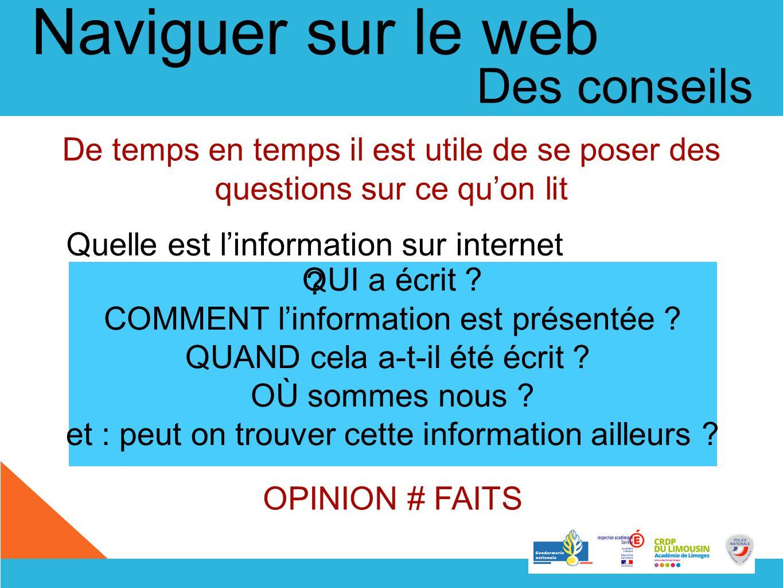 Naviguer sur le web Des conseils Quelle est linformation sur internet ? De temps en temps il est utile de se poser des questions sur ce quon lit QUI a