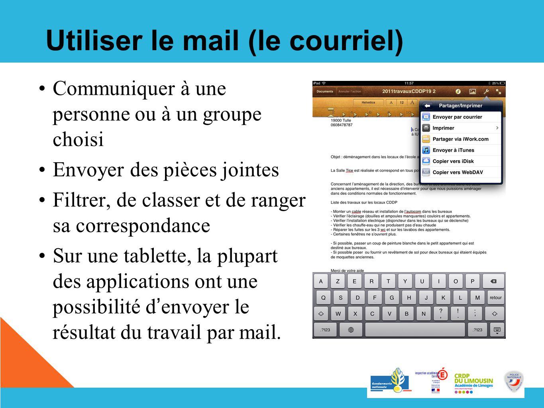 Utiliser le mail (le courriel) Communiquer à une personne ou à un groupe choisi Envoyer des pièces jointes Filtrer, de classer et de ranger sa corresp