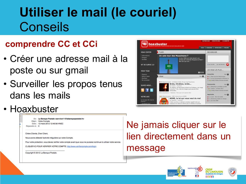 Utiliser le mail (le couriel) Conseils Créer une adresse mail à la poste ou sur gmail Surveiller les propos tenus dans les mails Hoaxbuster Ne jamais