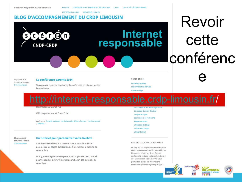 Revoir cette conférenc e http://internet-responsable.crdp-limousin.frhttp://internet-responsable.crdp-limousin.fr/