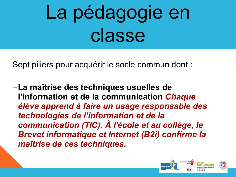 La pédagogie en classe Sept piliers pour acquérir le socle commun dont : –La maîtrise des techniques usuelles de linformation et de la communication C