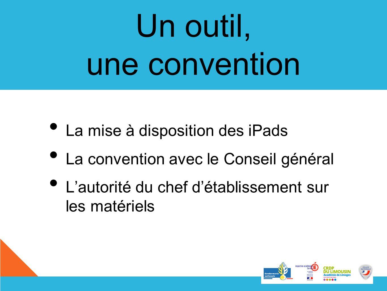 Un outil, une convention La mise à disposition des iPads La convention avec le Conseil général Lautorité du chef détablissement sur les matériels