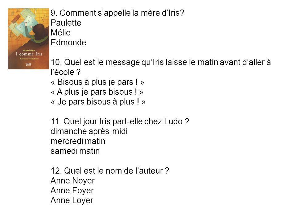 9.Comment sappelle la mère dIris. Paulette Mélie Edmonde 10.