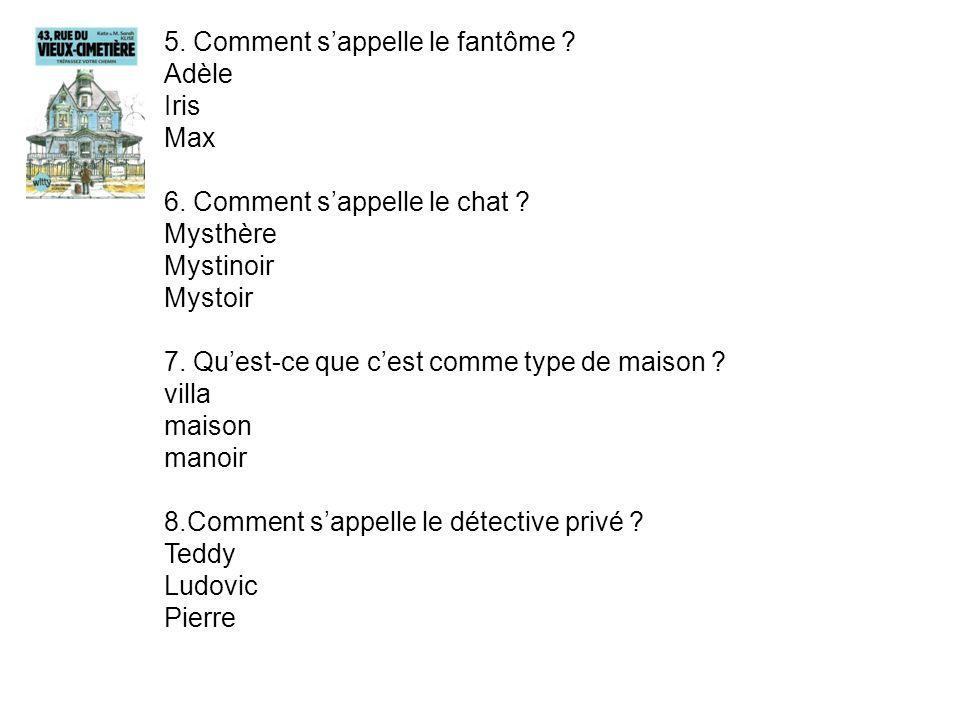 5.Comment sappelle le fantôme . Adèle Iris Max 6.