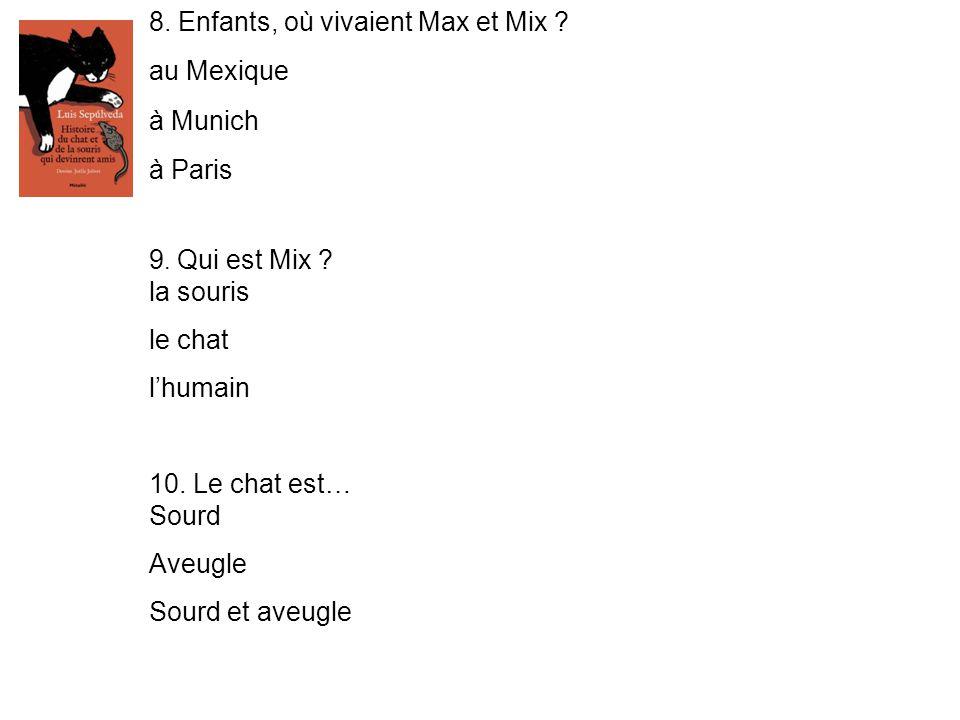 8.Enfants, où vivaient Max et Mix . au Mexique à Munich à Paris 9.