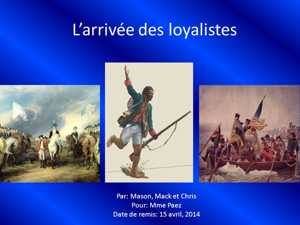 Larrivée des loyalistes Par: Mason, Mack et Chris Pour: Mme Paez Date de remis: 15 avril, 2014