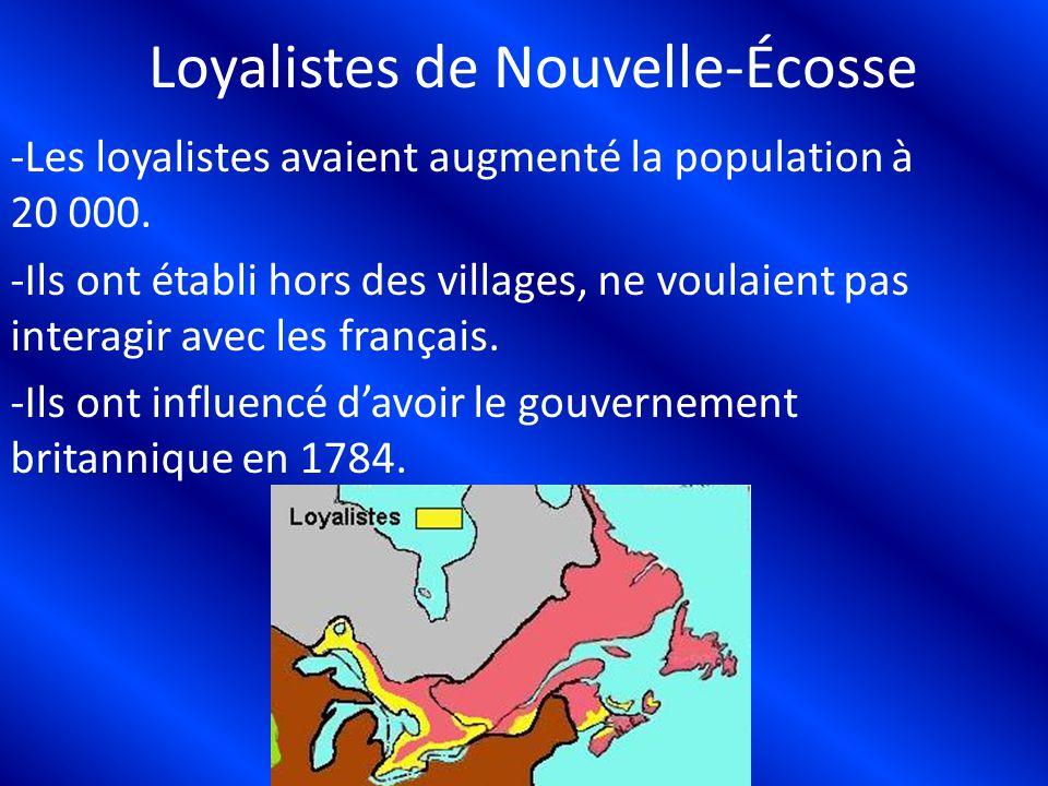Loyalistes de Nouvelle-Écosse -Les loyalistes avaient augmenté la population à 20 000. -Ils ont établi hors des villages, ne voulaient pas interagir a