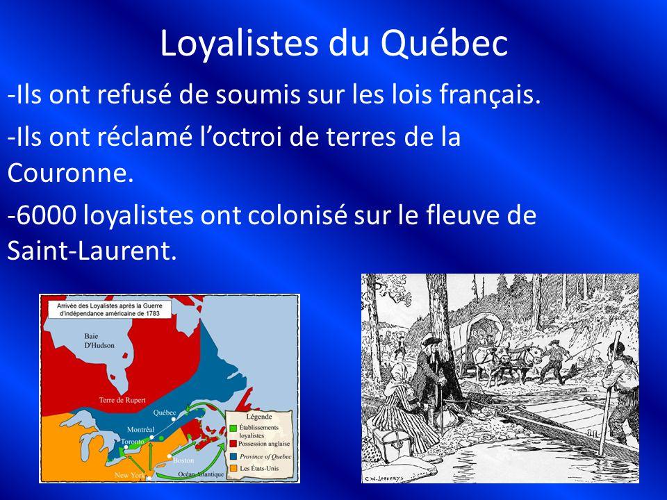 Loyalistes du Québec -Ils ont refusé de soumis sur les lois français. -Ils ont réclamé loctroi de terres de la Couronne. -6000 loyalistes ont colonisé