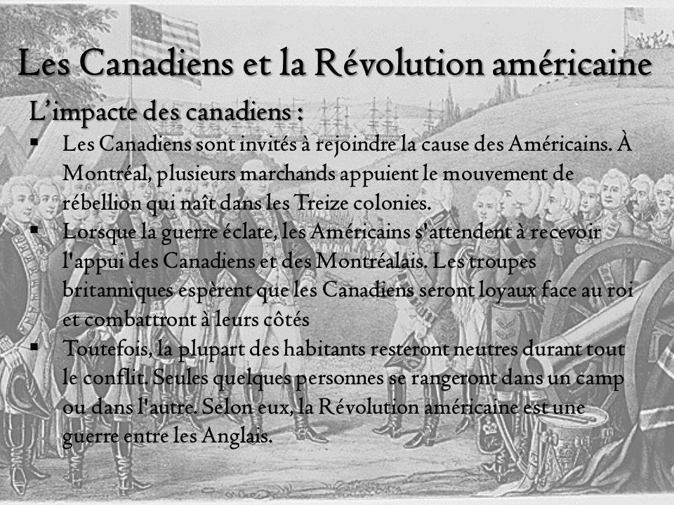 Les Canadiens et la Révolution américaine Limpacte des canadiens : Les Canadiens sont invités à rejoindre la cause des Américains.