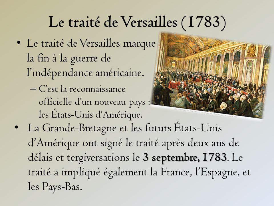 Le traité de Versailles (1783) Le traité de Versailles marque la fin à la guerre de lindépendance américaine.