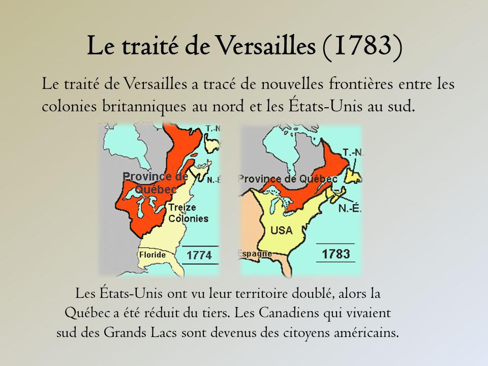 Le traité de Versailles (1783) Le traité de Versailles a tracé de nouvelles frontières entre les colonies britanniques au nord et les États-Unis au sud.