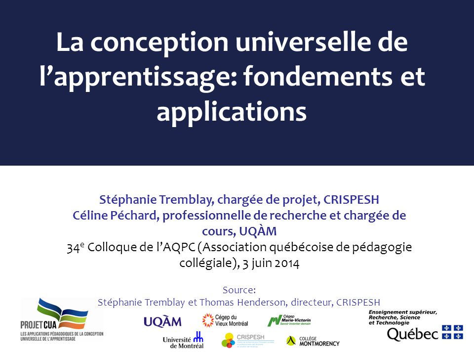 La conception universelle de lapprentissage: fondements et applications Stéphanie Tremblay, chargée de projet, CRISPESH Céline Péchard, professionnell