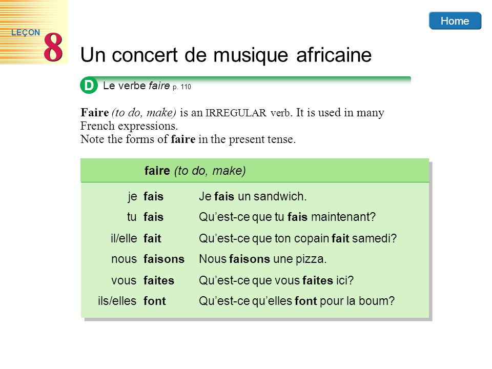 Home Un concert de musique africaine 8 8 LEÇON D Le verbe faire p. 110 Faire (to do, make) is an IRREGULAR verb. It is used in many French expressions