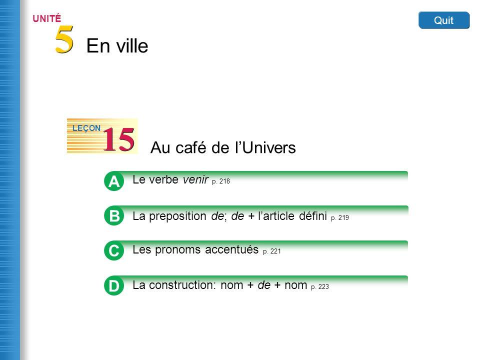 En ville 5 5 UNITÉ Quit Au café de lUnivers 15 LEÇON B La preposition de; de + larticle défini p. 219 A Le verbe venir p. 218 C Les pronoms accentués