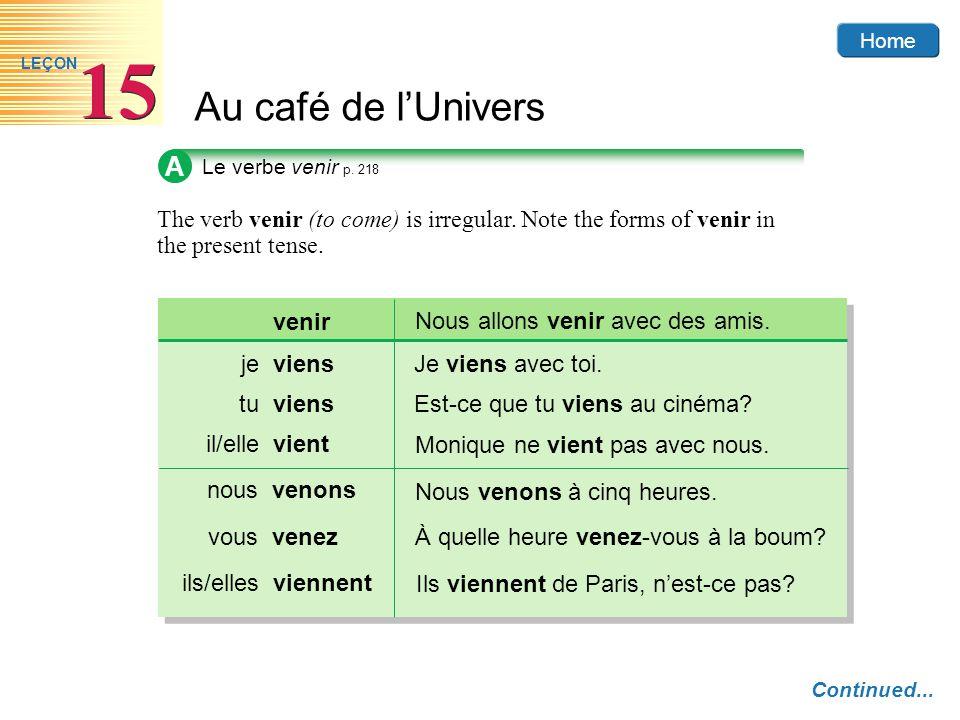 Home Au café de lUnivers 15 LEÇON The verb venir (to come) is irregular. Note the forms of venir in the present tense. A viens Nous allons venir avec