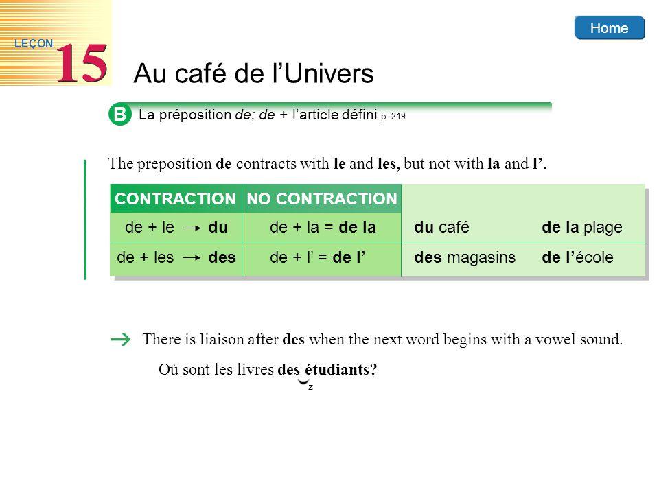 Home Au café de lUnivers 15 LEÇON z There is liaison after des when the next word begins with a vowel sound. Où sont les livres des étudiants? B The p