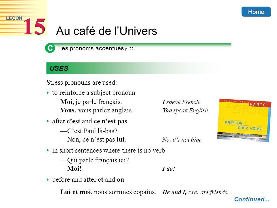 Home Au café de lUnivers 15 LEÇON C Les pronoms accentués p. 221 USES Stress pronouns are used: to reinforce a subject pronoun Moi, je parle français.