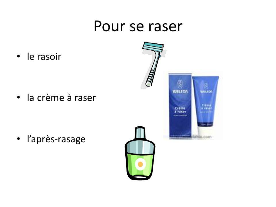 Pour se raser le rasoir la crème à raser laprès-rasage