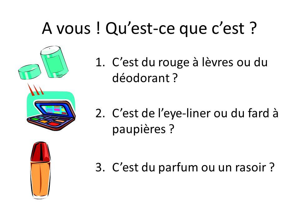 A vous .Quest-ce que cest . 1.Cest du rouge à lèvres ou du déodorant .