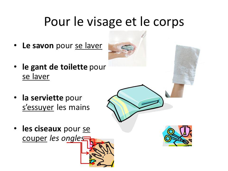 Pour le visage et le corps Le savon pour se laver le gant de toilette pour se laver la serviette pour sessuyer les mains les ciseaux pour se couper les ongles