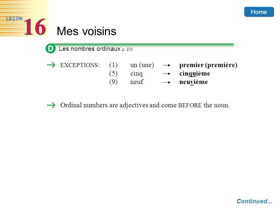 Home Mes voisins 16 LEÇON D Les nombres ordinaux p. 233 EXCEPTIONS :(1)un (une)premier (première) (5)cinqcinquième (9)neufneuvième Ordinal numbers are