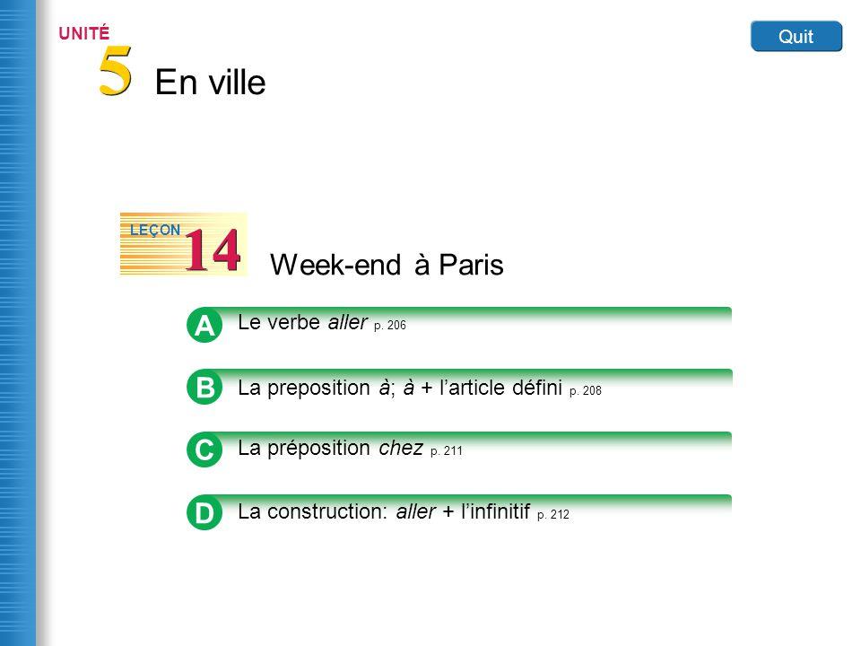 En ville 5 5 UNITÉ Quit Week-end à Paris 14 LEÇON B La preposition à; à + larticle défini p. 208 A Le verbe aller p. 206 C La préposition chez p. 211