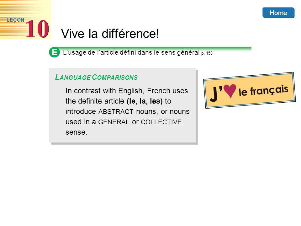 Home Vive la différence! 10 LEÇON E Lusage de larticle défini dans le sens général p. 158 In contrast with English, French uses the definite article (