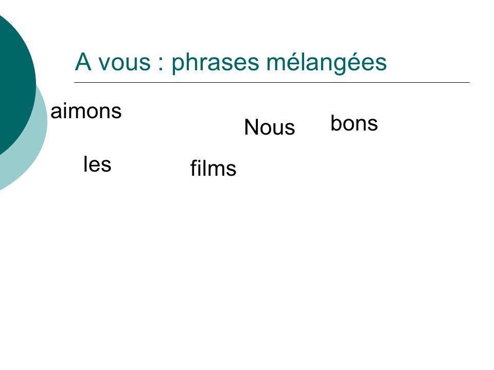 A vous : phrases mélangées Nous aimons les bons films