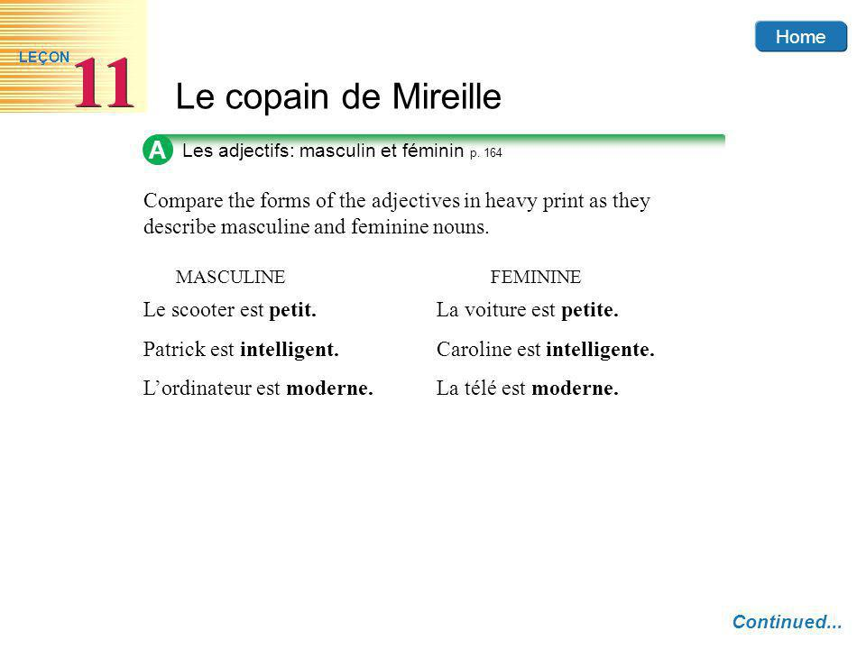 Home Le copain de Mireille 11 LEÇON A Les adjectifs: masculin et féminin p. 164 Compare the forms of the adjectives in heavy print as they describe ma