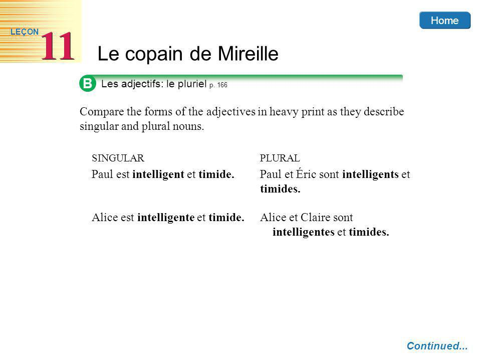 Home Le copain de Mireille 11 LEÇON B Les adjectifs: le pluriel p. 166 Compare the forms of the adjectives in heavy print as they describe singular an
