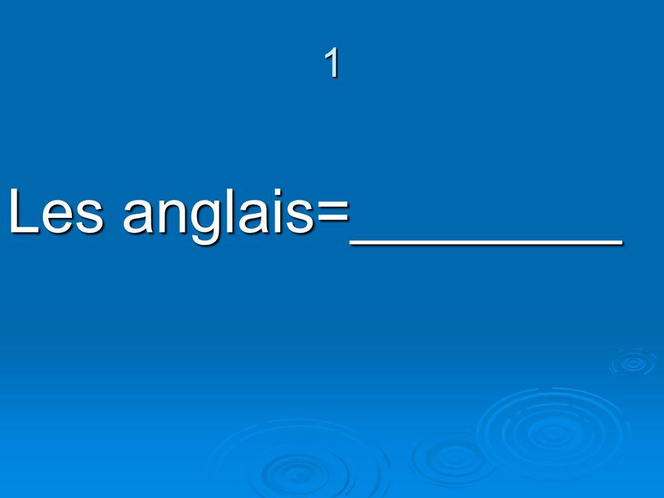 1 Les anglais=________