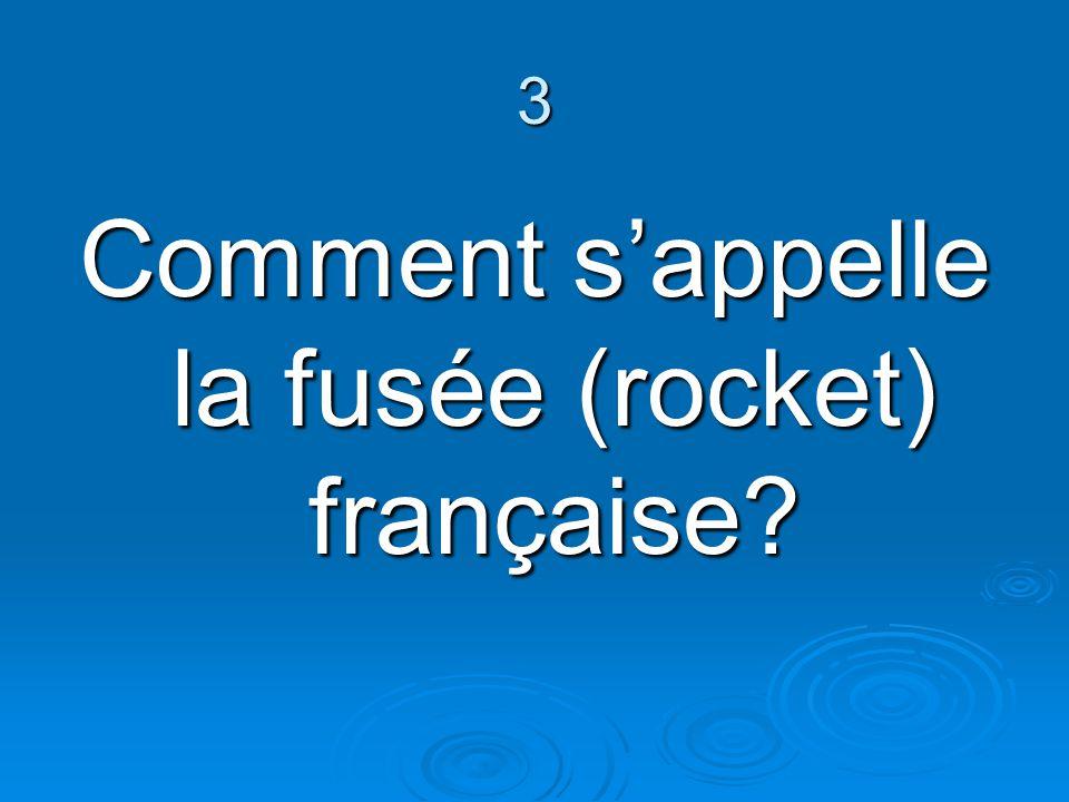 3 Comment sappelle la fusée (rocket) française?