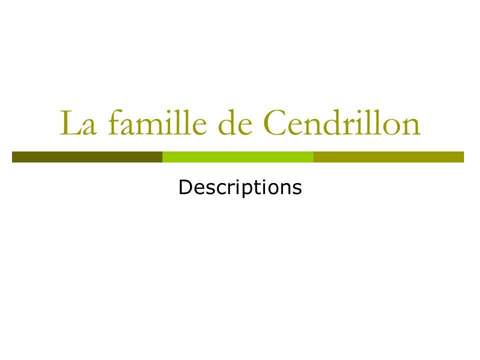 La famille de Cendrillon Descriptions
