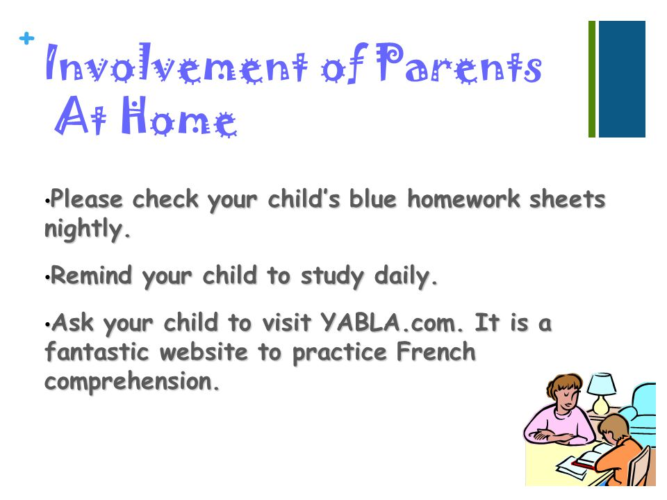 + Involvement of Parents At Home Please check your childs blue homework sheets nightly. Please check your childs blue homework sheets nightly. Remind