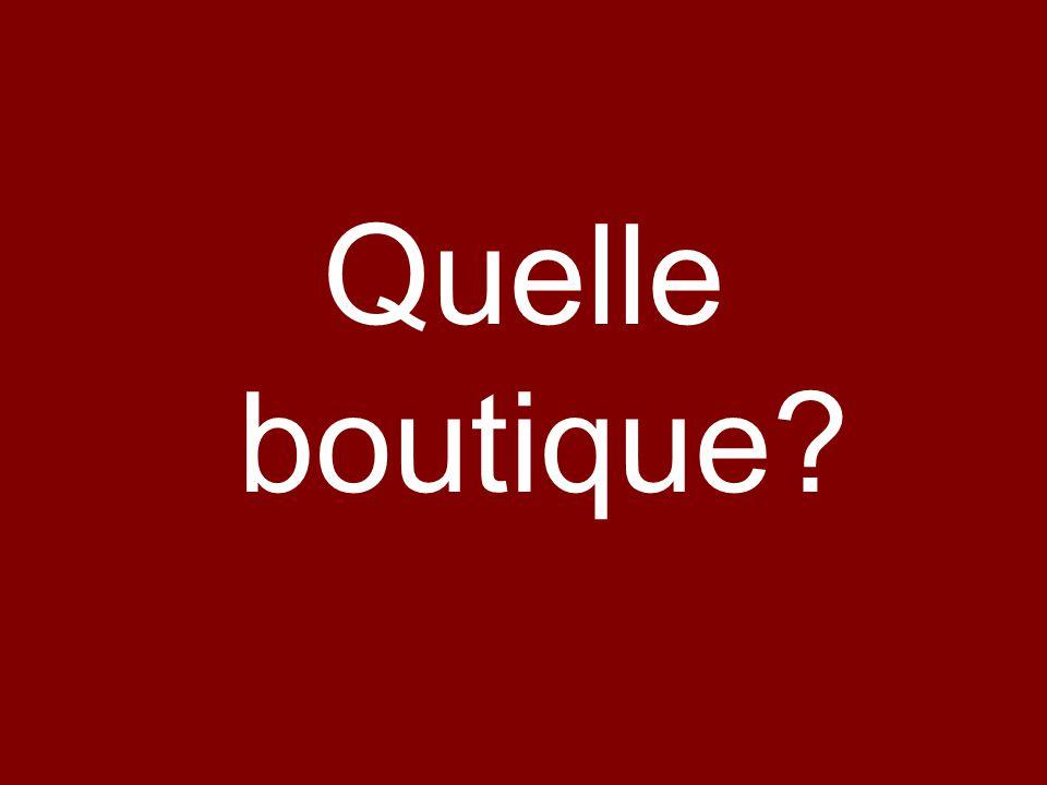 Quelle boutique?