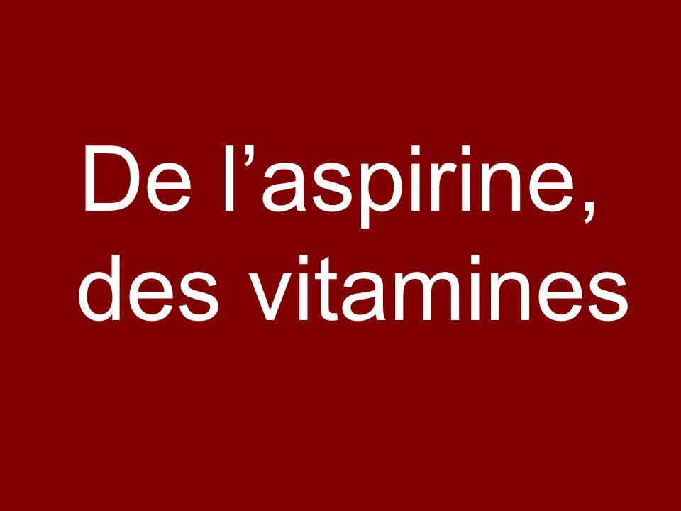 De laspirine, des vitamines