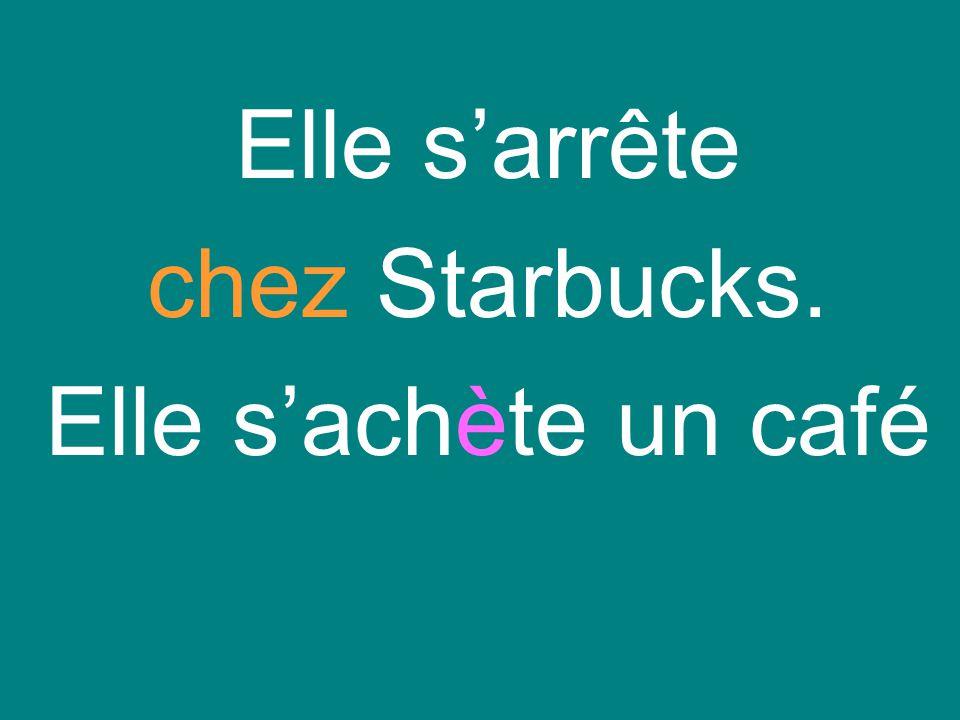 Elle sarrête chez Starbucks. Elle sachète un café