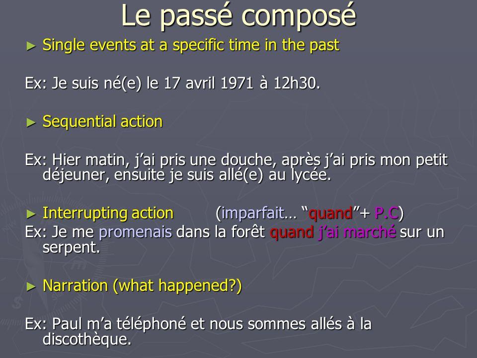 Le passé composé Single events at a specific time in the past Single events at a specific time in the past Ex: Je suis né(e) le 17 avril 1971 à 12h30.
