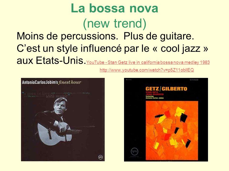 La bossa nova (new trend) Moins de percussions.Plus de guitare.
