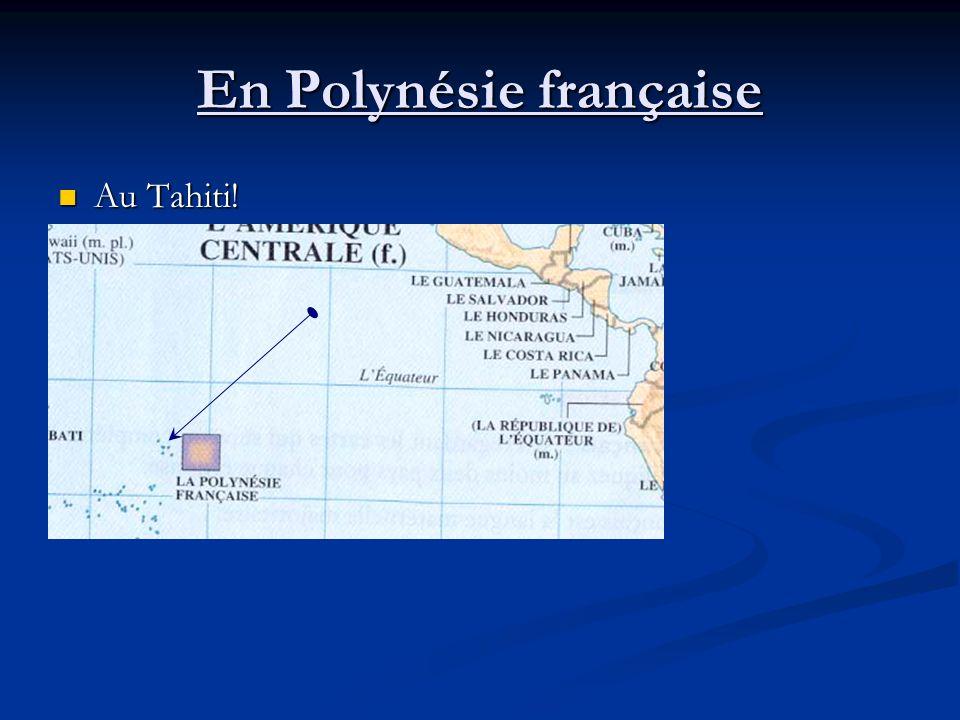 En Polynésie française Au Tahiti! Au Tahiti!